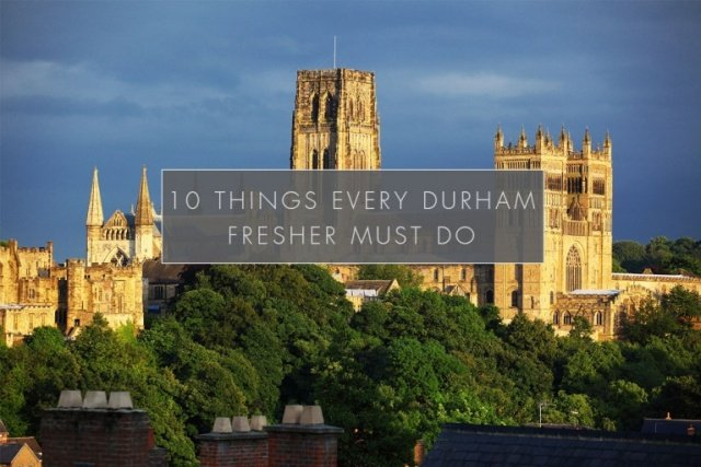 10 Things Every Fresher Must Do In Durham