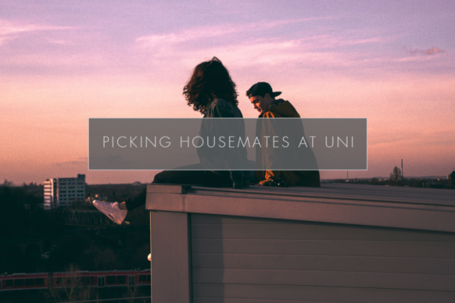 Picking Housemates at Uni: The Good, The Bad and The Awkward.