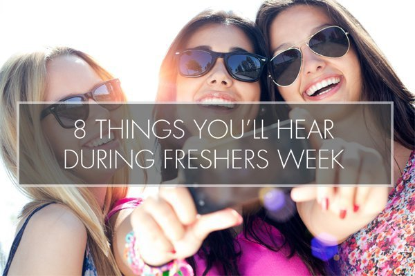 8 Things You're Bound to Hear in Freshers Week