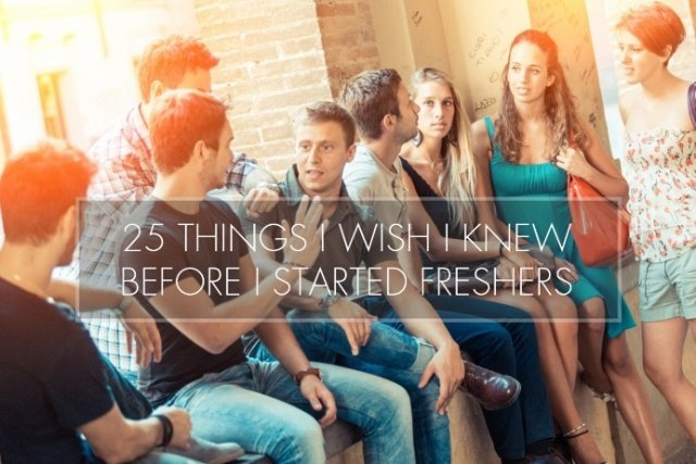25 Things I Wish I Knew Before I Started Freshers