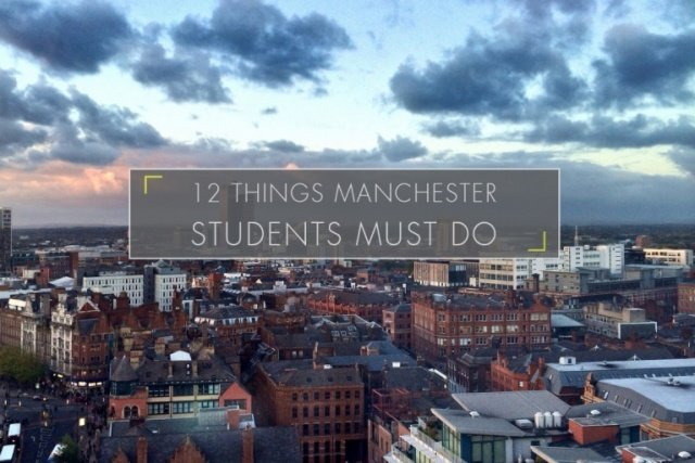 12 Things Students Must Do In Manchester