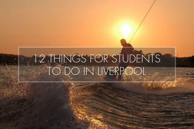 12 Things For Students To Do In Liverpool