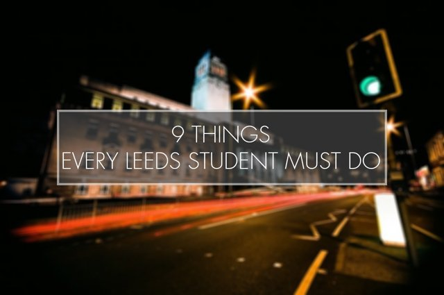 8 Things Every Leeds Student MUST Do