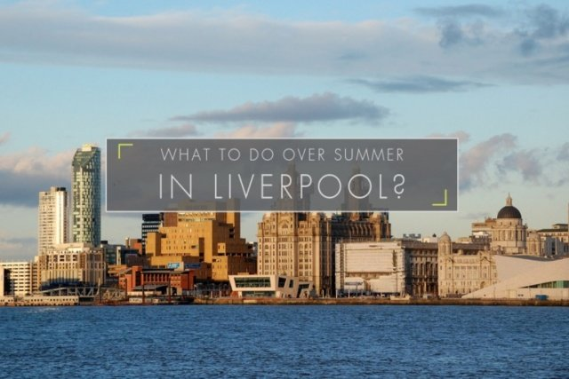 What to do over Summer in Liverpool