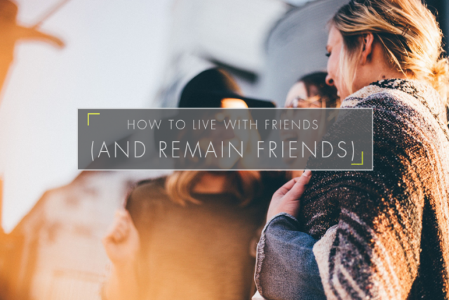 How to Live with Friends (and remain friends)