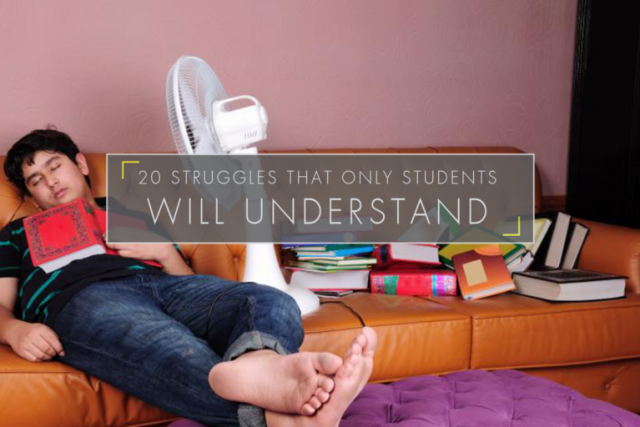 20 Struggles that Only Students Will Understand