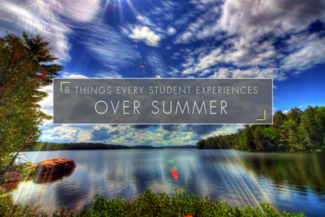 8 Things Every Student Experiences Over Summer