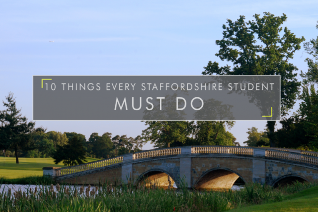 10 Things Every Staffordshire Student MUST Do