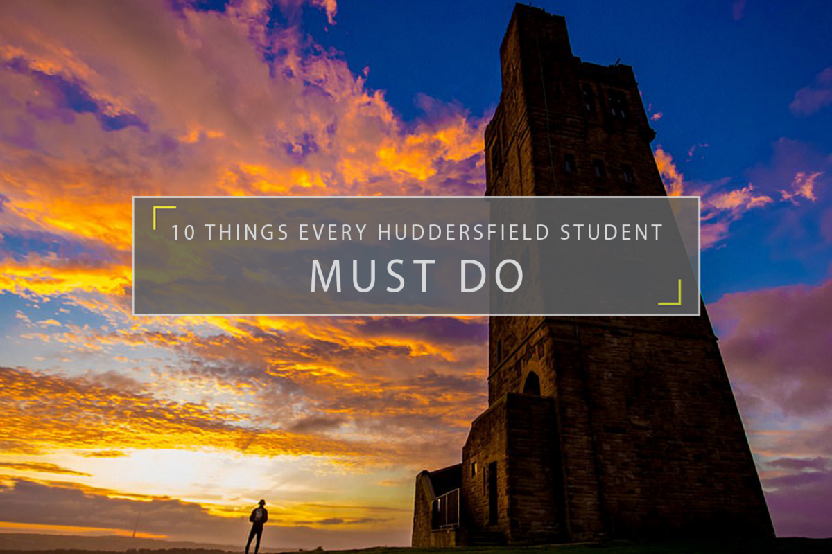 Ten things every Huddersfield Student MUST do
