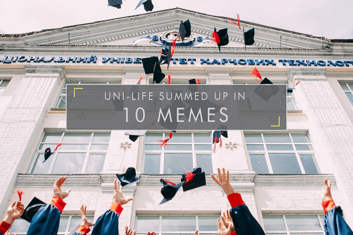 Uni-Life Summed Up In 10 Memes