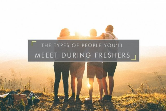 Types of people you'll meet during Freshers