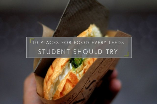 10 Places for food EVERY Leeds Student should try