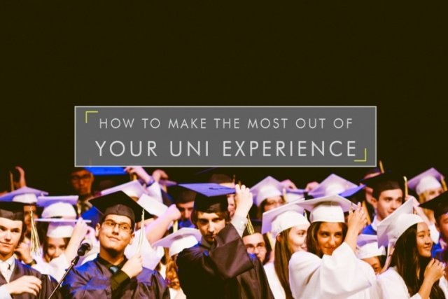 How to make the most out of your Uni Experience!
