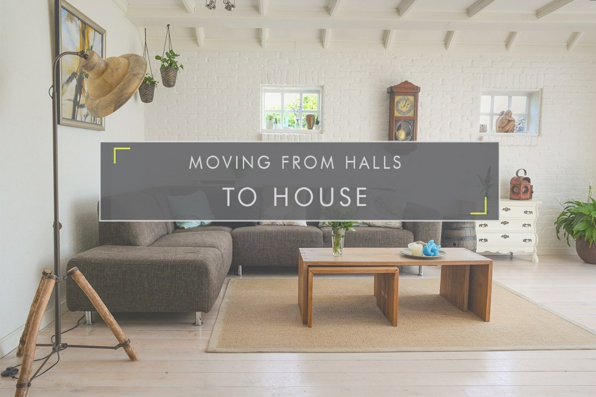 Moving from Halls to House!