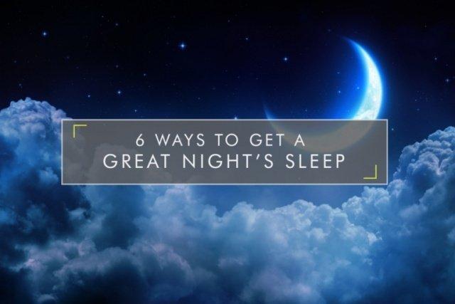 6 Ways to get a Great Night's Sleep